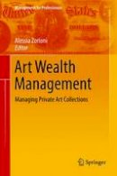 - Art Wealth Management: Managing Private Art Collections (Management for Professionals) - 9783319242392 - V9783319242392