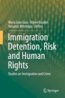 - Immigration Detention, Risk and Human Rights: Studies on Immigration and Crime - 9783319246888 - V9783319246888