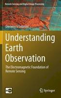 Solimini, Domenico - Understanding Earth Observation: The Electromagnetic Foundation of Remote Sensing (Remote Sensing and Digital Image Processing) - 9783319256320 - V9783319256320