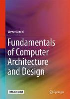 Bindal, Ahmet - Fundamentals of Computer Architecture and Design - 9783319258096 - V9783319258096