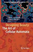 - Designing Beauty: The Art of Cellular Automata (Emergence, Complexity and Computation) - 9783319272696 - V9783319272696