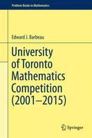Barbeau, Edward J. - University of Toronto Mathematics Competition (2001-2015) (Problem Books in Mathematics) - 9783319281049 - V9783319281049