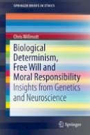 Willmott, Chris - Biological Determinism, Free Will and Moral Responsibility: Insights from Genetics and Neuroscience (SpringerBriefs in Ethics) - 9783319303895 - V9783319303895