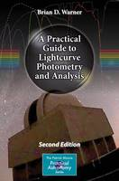Warner, Brian D. - A Practical Guide to Lightcurve Photometry and Analysis (The Patrick Moore Practical Astronomy Series) - 9783319327495 - V9783319327495