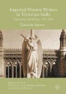 Agnew, Éadaoin - Imperial Women Writers in Victorian India: Representing Colonial Life, 1850-1910 (Palgrave Studies in Nineteenth-Century Writing and Culture) - 9783319331942 - V9783319331942