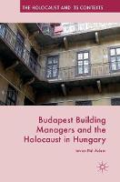 Adam, Istvan Pal - Budapest Building Managers and the Holocaust in Hungary (The Holocaust and its Contexts) - 9783319338309 - V9783319338309