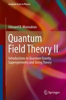Manoukian, E. B. - Quantum Field Theory II: Introductions to Quantum Gravity, Supersymmetry and String Theory (Graduate Texts in Physics) - 9783319338514 - V9783319338514