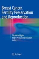 . Ed(s): Biglia, Nicoletta; Peccatori, Fedro Alessandro - Breast Cancer, Fertility Preservation and Reproduction - 9783319360591 - V9783319360591