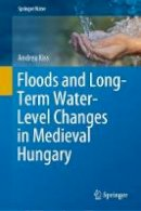 Kiss, Andrea - Floods and Long-Term Water-Level Changes in Medieval Hungary - 9783319388625 - V9783319388625