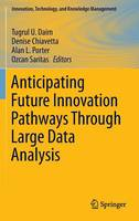 - Anticipating Future Innovation Pathways Through Large Data Analysis (Innovation, Technology, and Knowledge Management) - 9783319390543 - V9783319390543