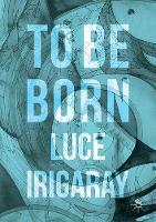 Irigaray, Luce - To Be Born - 9783319392219 - V9783319392219