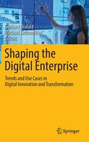 - Shaping the Digital Enterprise: Trends and Use Cases in Digital Innovation and Transformation - 9783319409665 - V9783319409665