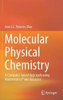 Teixeira-Dias, José J. C. - Molecular Physical Chemistry: A Computer-based Approach using Mathematica® and Gaussian - 9783319410920 - V9783319410920