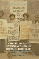 Summers, Anne - Christian and Jewish Women in Britain, 1880-1940: Living with Difference (Palgrave Critical Studies of Antisemitism and Racism) - 9783319421490 - V9783319421490