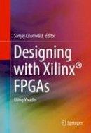 . Ed(s): Churiwala, Sanjay - Designing with Xilinx FPGAs - 9783319424378 - V9783319424378