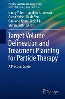 - Target Volume Delineation and Treatment Planning for Particle Therapy: A Practical Guide (Practical Guides in Radiation Oncology) - 9783319424774 - V9783319424774
