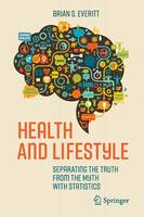 Everitt, Brian S. - Health and Lifestyle: Separating the Truth from the Myth with Statistics - 9783319425641 - V9783319425641