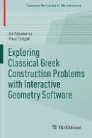 Meskens, Ad, Tytgat, Paul - Exploring Classical Greek Construction Problems with Interactive Geometry Software (Compact Textbooks in Mathematics) - 9783319428628 - V9783319428628