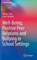 Slee, Phillip T., Skrzypiec, Grace - Well-Being, Positive Peer Relations and Bullying in School Settings (Positive Education) - 9783319430379 - V9783319430379