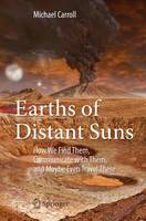 Carroll, Michael - Earths of Distant Suns: How We Find Them, Communicate with Them, and Maybe Even Travel There - 9783319439631 - V9783319439631