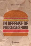 Shewfelt, Robert L - In Defense of Processed Food: It's Not Nearly as Bad as You Think - 9783319453927 - V9783319453927