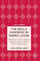 Lahai, John Idriss - The Ebola Pandemic in Sierra Leone: Representations, Actors, Interventions and the Path to Recovery - 9783319459035 - V9783319459035