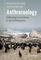 Tobias, Michael Charles, Morrison, Jane Gray - Anthrozoology: Embracing Co-Existence in the Anthropocene - 9783319459639 - V9783319459639