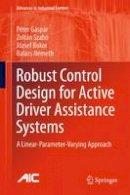 Gáspár, Péter, Szabó, Zoltán, Bokor, József, Nemeth, Balazs - Robust Control Design for Active Driver Assistance Systems: A Linear-Parameter-Varying Approach (Advances in Industrial Control) - 9783319461243 - V9783319461243