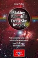 Parker, Greg - Making Beautiful Deep-Sky Images: Astrophotography with Affordable Equipment and Software (The Patrick Moore Practical Astronomy Series) - 9783319463155 - V9783319463155