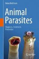 Mehlhorn, Heinz - Animal Parasites: Diagnosis, Treatment, Prevention - 9783319464022 - V9783319464022