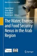 - The Water, Energy, and Food Security Nexus in the Arab Region (Water Security in a New World) - 9783319484075 - V9783319484075