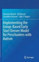 Vivanti, Giacomo, Duncan, Ed, Dawson, Geraldine - Implementing the Group-Based Early Start Denver Model for Preschoolers with Autism - 9783319496900 - V9783319496900