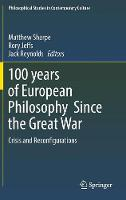 - 100 years of European Philosophy Since the Great War: Crisis and Reconfigurations (Philosophical Studies in Contemporary Culture) - 9783319503608 - V9783319503608
