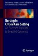 Comisso, Irene, Lucchini, Alberto, Bambi, Stefano, Giusti, Gian Domenico, Manici, Matteo - Nursing in Critical Care Setting: An Overview from Basic to Sensitive Outcomes - 9783319505589 - V9783319505589