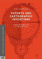 Monmonier, Mark - Patents and Cartographic Inventions: A New Perspective for Map History (Palgrave Studies in the History of Science and Technology) - 9783319510392 - V9783319510392