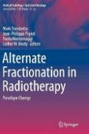 . Ed(s): Trombetta, Mark; Montemaggi, Paolo; Pignol, Jean-Philippe; Brady, Luther W. - Alternate Fractionation in Radiotherapy - 9783319511979 - V9783319511979