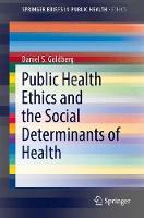 Goldberg, Daniel S. - Public Health Ethics and the Social Determinants of Health (SpringerBriefs in Public Health) - 9783319513454 - V9783319513454