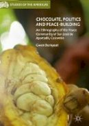 Burnyeat, Gwen - Chocolate, Politics and Peace-Building: An Ethnography of the Peace Community of San José de Apartadó, Colombia (Studies of the Americas) - 9783319514772 - V9783319514772