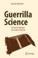 Altshuler, Ernesto - Guerrilla Science: Survival Strategies of a Cuban Physicist - 9783319516226 - V9783319516226