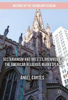 Cortés, Ángel - Sectarianism and Orestes Brownson in the American Religious Marketplace (Histories of the Sacred and Secular, 1700-2000) - 9783319518763 - V9783319518763
