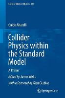Altarelli, Guido - Collider Physics within the Standard Model: A Primer (Lecture Notes in Physics) - 9783319519197 - V9783319519197