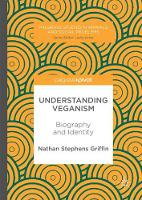 Stephens Griffin, Nathan - Understanding Veganism: Biography and Identity (Palgrave Studies in Animals and Social Problems) - 9783319521015 - V9783319521015
