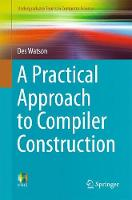 Watson, Des - A Practical Approach to Compiler Construction (Undergraduate Topics in Computer Science) - 9783319527871 - V9783319527871
