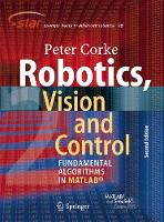 Corke, Peter - Robotics, Vision and Control  and a subtitle Fundamental Algorithms In MATLAB® Second, Completely Revised, Extended And Updated Edition. (Springer Tracts in Advanced Robotics) - 9783319544120 - V9783319544120