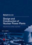 Schnell, Jurgen; Meyer, Julian; Meiswinkel, Rudiger; Worner, Johann-Dietrich - Design and Construction of Nuclear Power Plants - 9783433030424 - V9783433030424