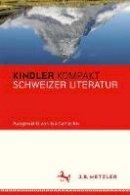 . Ed(s): Camartin, Iso - Kindler Kompakt: Schweizer Literatur - 9783476040732 - V9783476040732