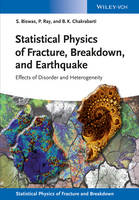 Biswas, Soumyajyoti, Ray, Purusattam, Chakrabarti, Bikas K. - Statistical Physics of Fracture, Beakdown, and Earthquake: Effects of Disorder and Heterogeneity (Statistical Physics of Fracture and Breakdown) - 9783527412198 - V9783527412198