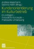 - Kundenorientierung im Kulturbetrieb: Grundlagen - Innovative Konzepte - Praktische Umsetzungen - 9783531148069 - V9783531148069