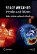 Bothmer, Volker, Daglis, Ioannis A. - Space Weather: Physics and Effects (Springer Praxis Books) - 9783540239079 - V9783540239079