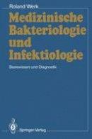 Werk, Roland - Medizinische Bakteriologie und Infektiologie: Basiswissen und Diagnostik (German Edition) - 9783540521228 - V9783540521228